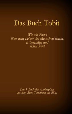 Das Buch Tobit, das 3. Buch der Apokryphen aus der Bibel