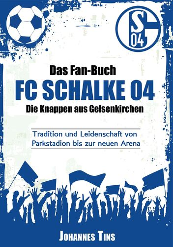 Das Fan-Buch FC Schalke 04 - Die Knappen aus Gelsenkirchen