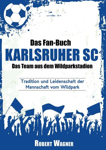 Das Fan-Buch Karlsruher SC - Das Team aus dem Wildparkstadion