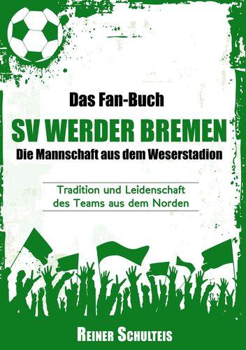 Das Fan-Buch SV Werder Bremen - Die Mannschaft aus dem Weserstadion