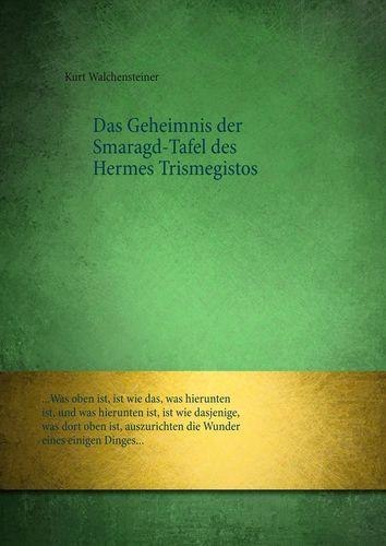 Das Geheimnis der Smaragd-Tafel des Hermes Trismegistos
