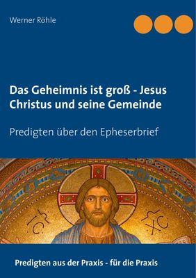 Das Geheimnis ist groß - Jesus Christus und seine Gemeinde
