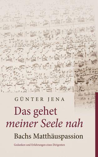 Das gehet meiner Seele nah – Bachs Matthäuspassion