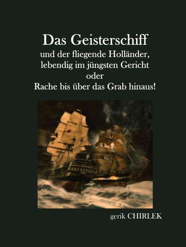 Das Geisterschiff und der fliegende Holländer, lebendig im jüngsten Gericht oder Rache bis über das Grab hinaus!