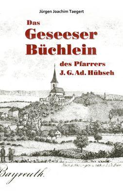 Das Geseeser Büchlein des Pfarrers J. G. Ad. Hübsch