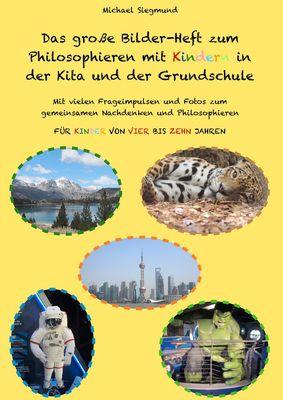 Das große Bilder-Heft zum Philosophieren mit Kindern in der Kita und der Grundschule