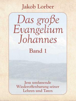 Das große Evangelium Johannes, Band 1