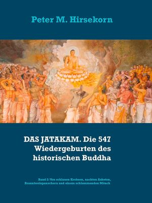 DAS JATAKAM. Die 547 Wiedergeburten des historischen Buddha
