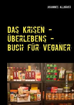Das Krisen - Überlebens - Buch für Veganer