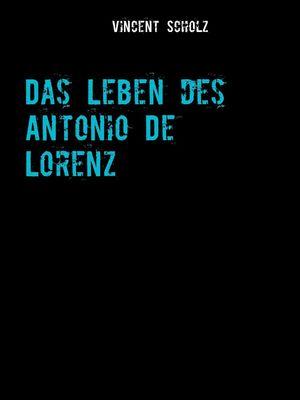 Das Leben des Antonio De Lorenz