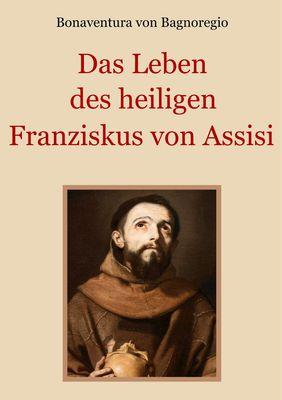 Das Leben des heiligen Franziskus von Assisi
