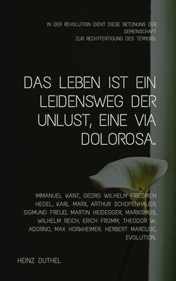 Das Leben ist ein Leidensweg der Unlust, eine Via Dolorosa.