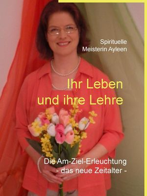 Das Leben und die Lehre der Spirituellen Meisterin Ayleen