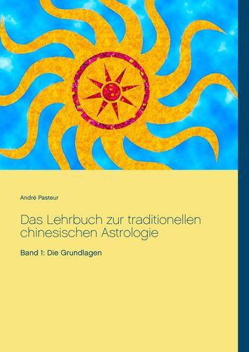 Das Lehrbuch zur traditionellen chinesischen Astrologie