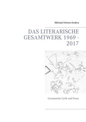 Das literarische Gesamtwerk 1969 - 2017