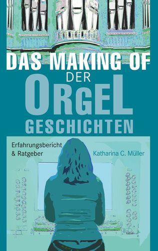 Das Making-Of der Orgelgeschichten