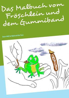 Das Malbuch vom Fröschlein und dem Gummiband