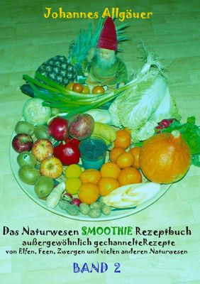 Das Naturwesen Smoothie Rezeptbuch BAND 2