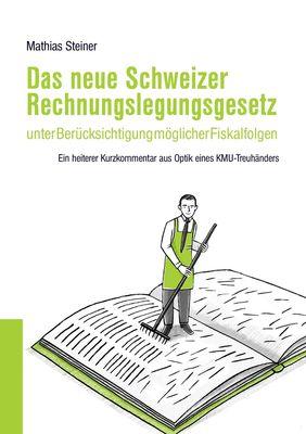 Das neue Schweizer Rechnungslegungsgesetz unter Berücksichtigung möglicher Fiskalfolgen