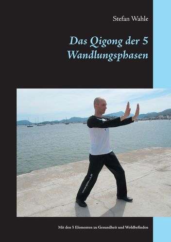 Das Qigong der 5 Wandlungsphasen