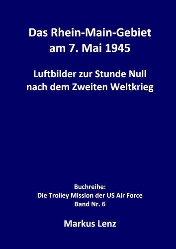 Das Rhein-Main-Gebiet am 7. Mai 1945