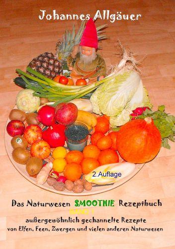 Das Smoothie Naturwesen Rezeptbuch Band 1