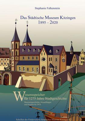 Das Städtische Museum Kitzingen: 1895 - 2020, Museumsgeschichte und Projekte bis 2010