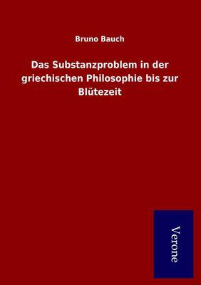 Das Substanzproblem in der griechischen Philosophie bis zur Blütezeit