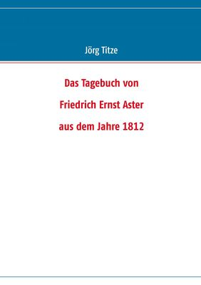 Das Tagebuch von  Friedrich Ernst Aster  aus dem Jahre 1812