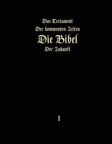Das Testament der kommenden Zeiten - Die Bibel der Zukunft - Teil 1