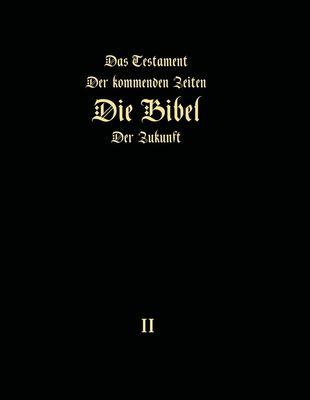 Das Testament der kommenden Zeiten - Die Bibel der Zukunft - Teil 2