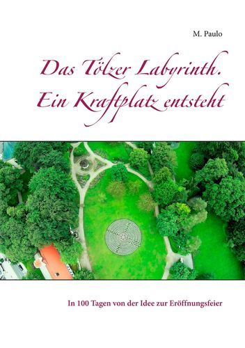 Das Tölzer Labyrinth. Ein Kraftplatz entsteht