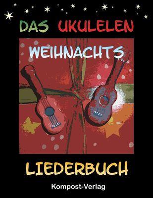 Das Ukulelen-Weihnachts-Liederbuch