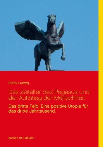 Das Zeitalter des Pegasus und der Auftstieg der Menschheit
