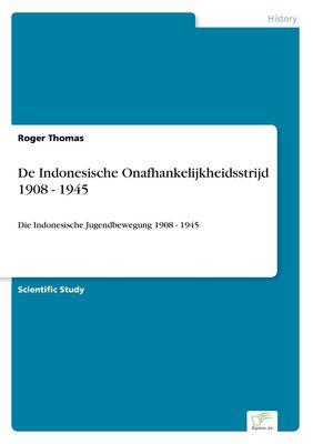 De Indonesische Onafhankelijkheidsstrijd 1908 - 1945