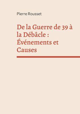 De la Guerre de 39 à la Débâcle : Événements et Causes