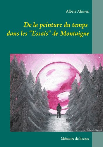"""De la peinture du temps dans les """"Essais"""" de Montaigne"""