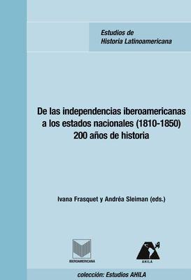 De las independencias iberoamericanas a los estados nacionales (1810-1850)