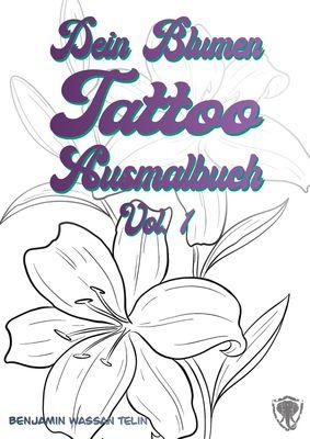 Dein Blumen Tattoo Ausmalbuch Vol.1