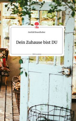 Dein Zuhause bist DU. Life is a Story - story.one