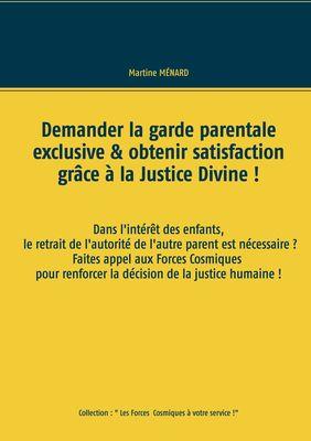 Demander la garde parentale exclusive & obtenir satisfaction grâce à la Justice Divine !