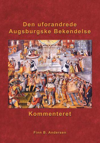Den uforandrede Augsburgske Bekendelse - kommenteret