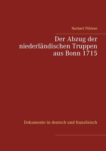 Der Abzug der niederländischen Truppen aus Bonn 1715