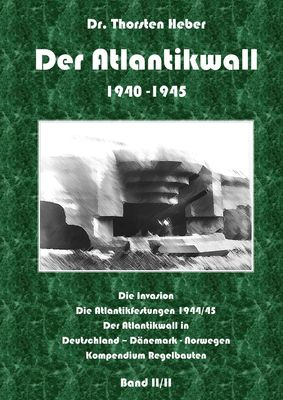Der Atlantikwall 1940 - 1945  - Band II