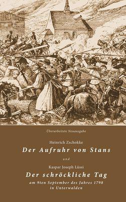 Der Aufruhr von Stans und Der schröckliche Tag am 9ten September des Jahres 1798 in Unterwalden