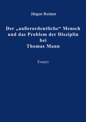 """Der """"außerordentliche"""" Mensch und das Problem der Disziplin bei Thomas Mann"""