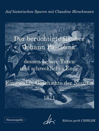 Der berüchtigte Räuber Johann Pascolini, dessen Leben, Taten und schreckliches Ende