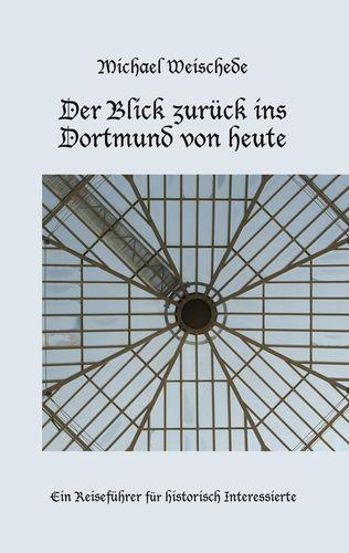 Der Blick zurück ins Dortmund von heute