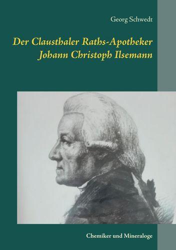 Der Clausthaler Raths-Apotheker Johann Christoph Ilsemann
