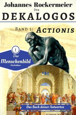 Der Dekalogos - Das Buch deiner Antworten. Band 1: Actionis
